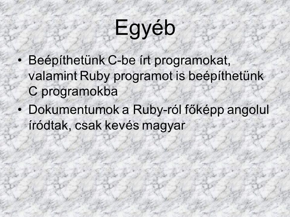 Egyéb Beépíthetünk C-be írt programokat, valamint Ruby programot is beépíthetünk C programokba Dokumentumok a Ruby-ról főképp angolul íródtak, csak kevés magyar