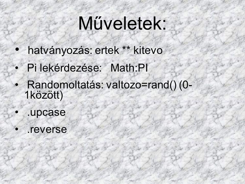 Műveletek: hatványozás: ertek ** kitevo Pi lekérdezése: Math:PI Randomoltatás: valtozo=rand() (0- 1között).upcase.reverse
