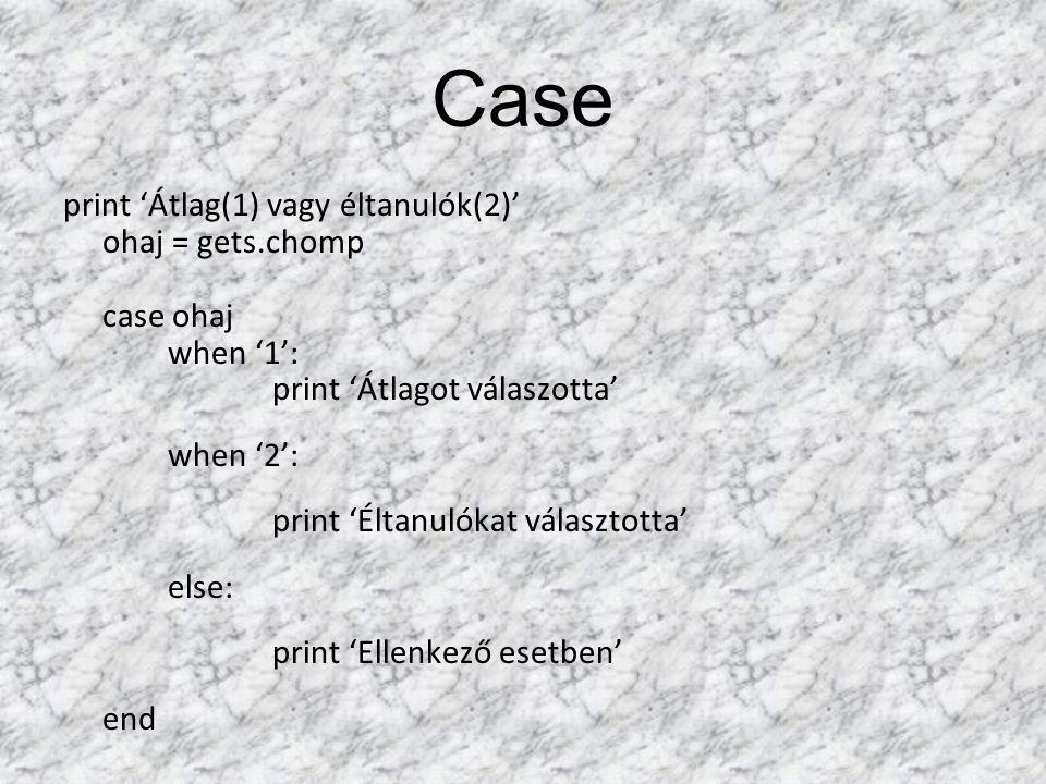 Case print 'Átlag(1) vagy éltanulók(2)' ohaj = gets.chomp case ohaj when '1': print 'Átlagot válaszotta' when '2': print 'Éltanulókat választotta' else: print 'Ellenkező esetben' end