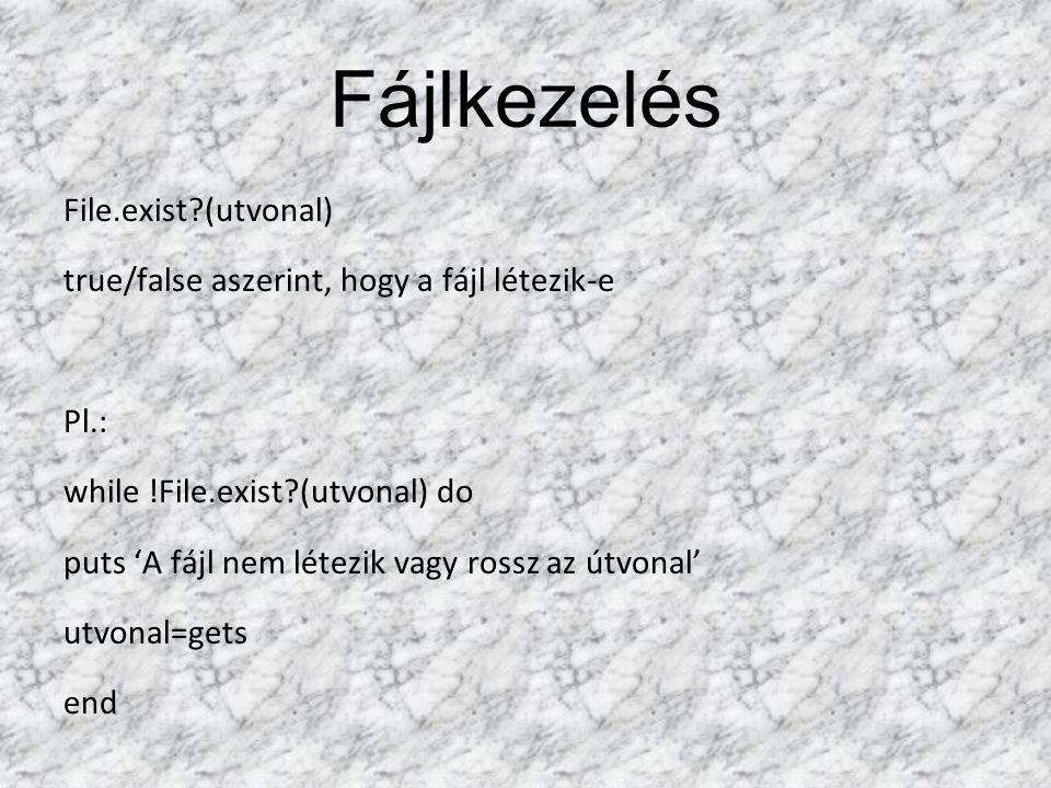 Fájlkezelés File.exist (utvonal) true/false aszerint, hogy a fájl létezik-e Pl.: while !File.exist (utvonal) do puts 'A fájl nem létezik vagy rossz az útvonal' utvonal=gets end