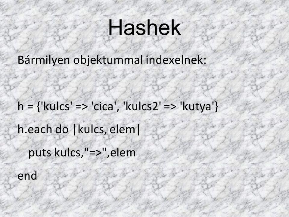 Hashek Bármilyen objektummal indexelnek: h = { kulcs => cica , kulcs2 => kutya } h.each do |kulcs, elem| puts kulcs, => ,elem end