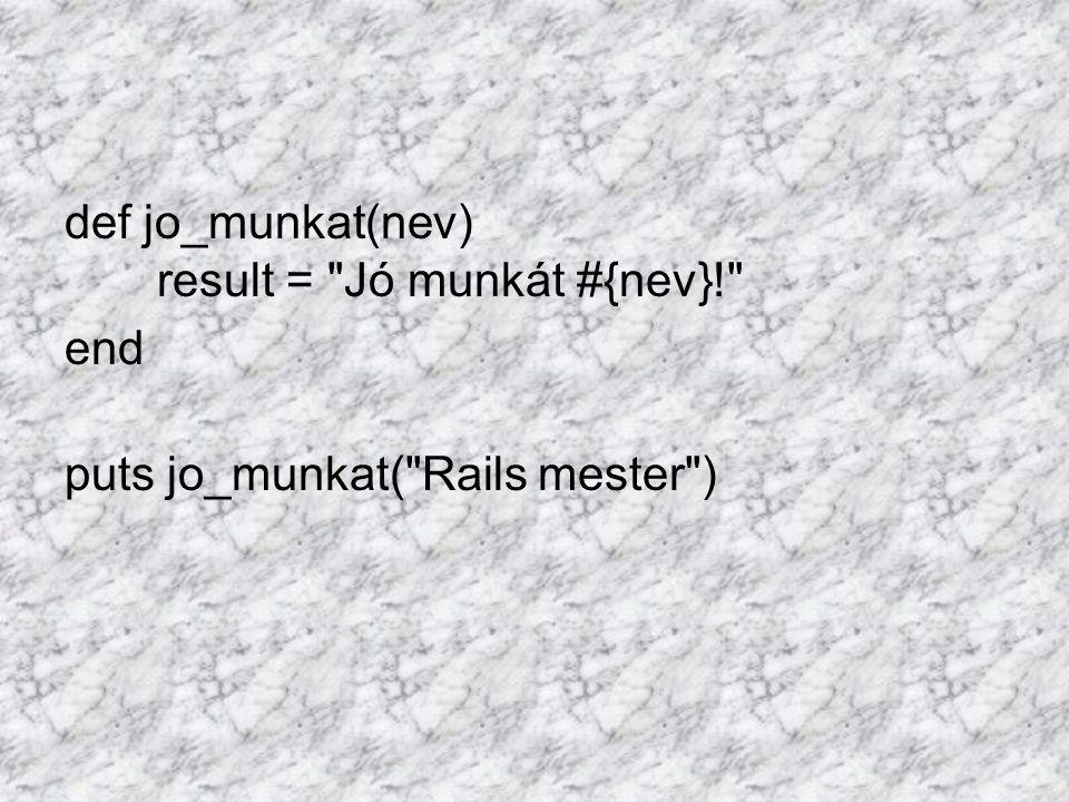 def jo_munkat(nev) result = Jó munkát #{nev}! end puts jo_munkat( Rails mester )