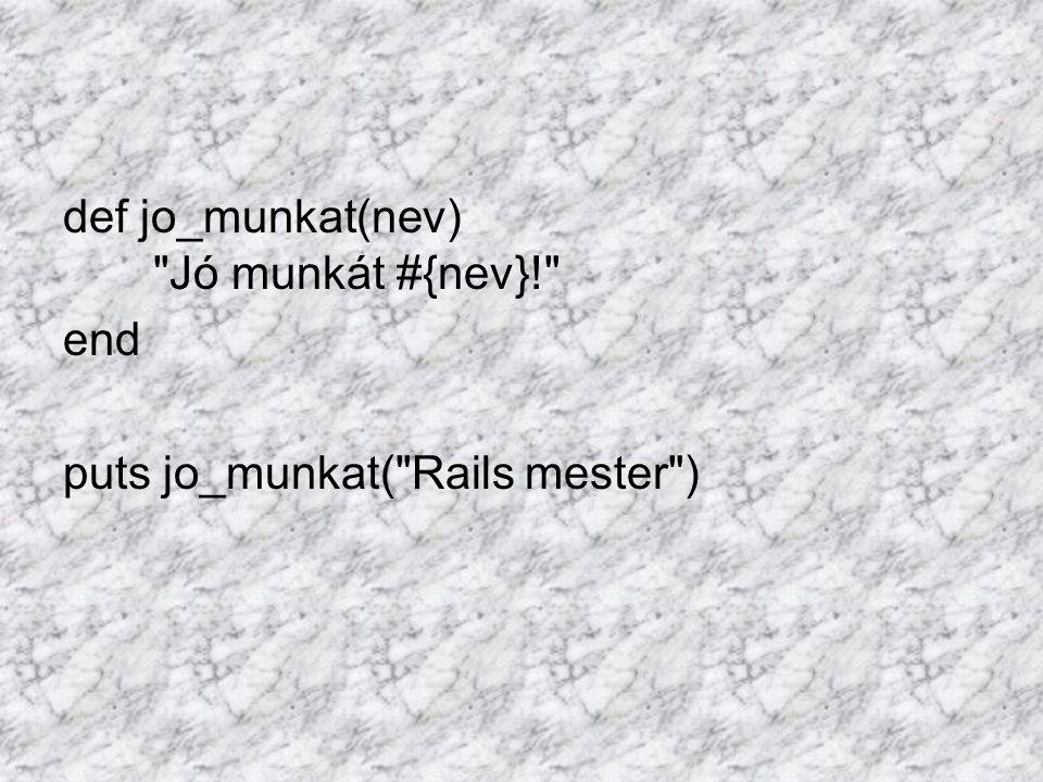 def jo_munkat(nev) Jó munkát #{nev}! end puts jo_munkat( Rails mester )