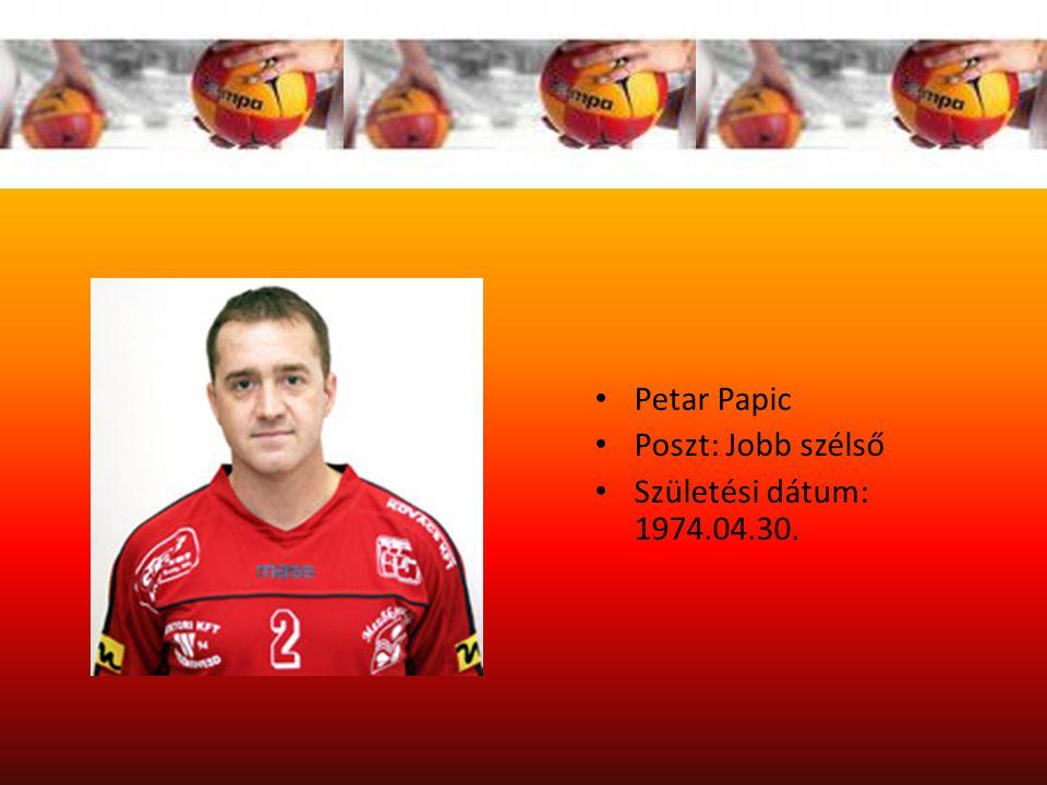 Petar Papic Poszt: Jobb szélső Születési dátum: 1974.04.30.