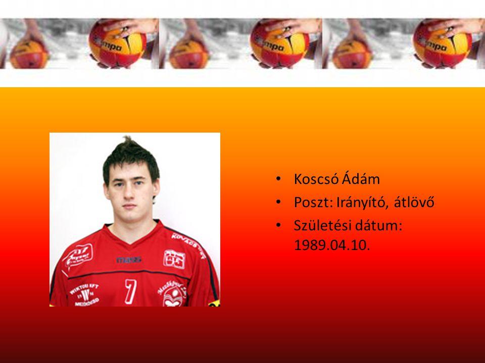 Koscsó Ádám Poszt: Irányító, átlövő Születési dátum: 1989.04.10.