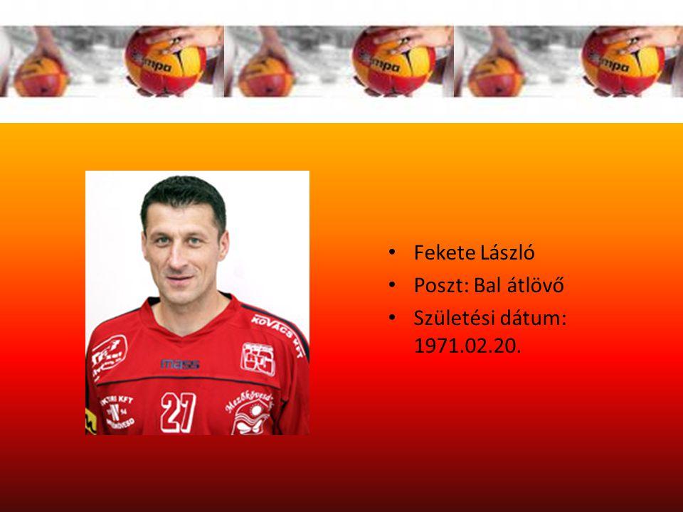 Fekete László Poszt: Bal átlövő Születési dátum: 1971.02.20.