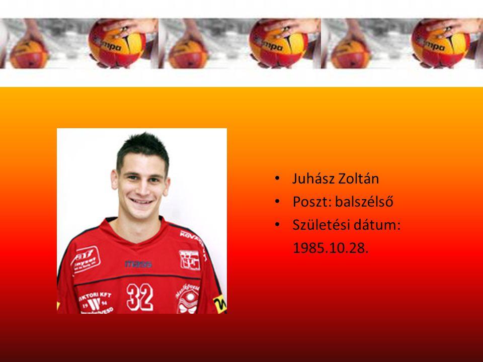 Juhász Zoltán Poszt: balszélső Születési dátum: 1985.10.28.