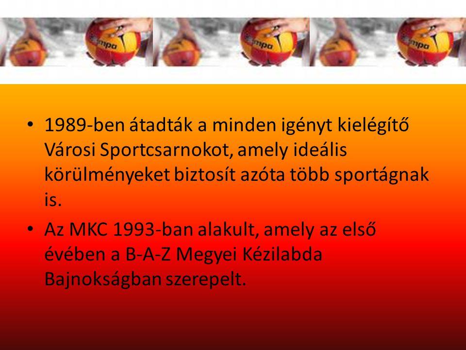 1989-ben átadták a minden igényt kielégítő Városi Sportcsarnokot, amely ideális körülményeket biztosít azóta több sportágnak is.