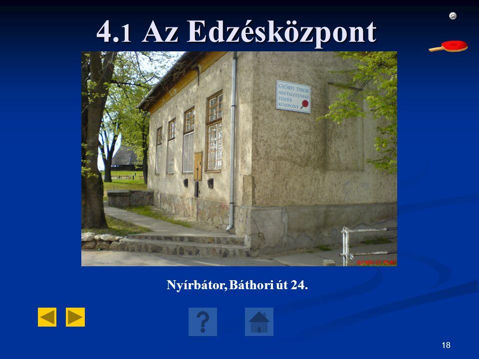18 4. 1 Az Edzésközpont Nyírbátor, Báthori út 24.