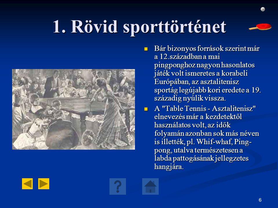 6 1. Rövid sporttörténet Bár bizonyos források szerint már a 12.században a mai pingponghoz nagyon hasonlatos játék volt ismeretes a korabeli Európába