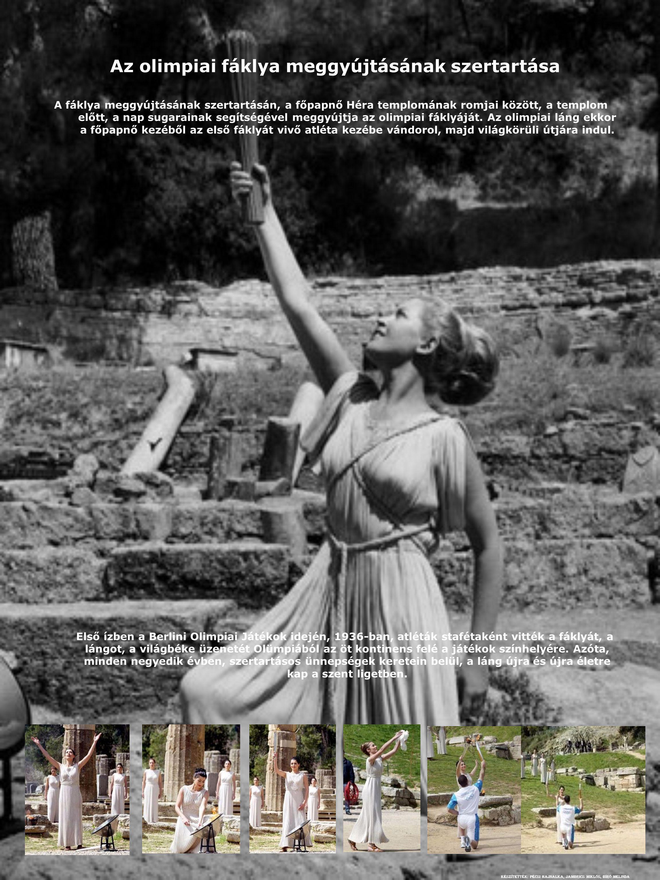 Az olimpiai fáklya meggyújtásának szertartása A fáklya meggyújtásának szertartásán, a főpapnő Héra templomának romjai között, a templom előtt, a nap sugarainak segítségével meggyújtja az olimpiai fáklyáját.