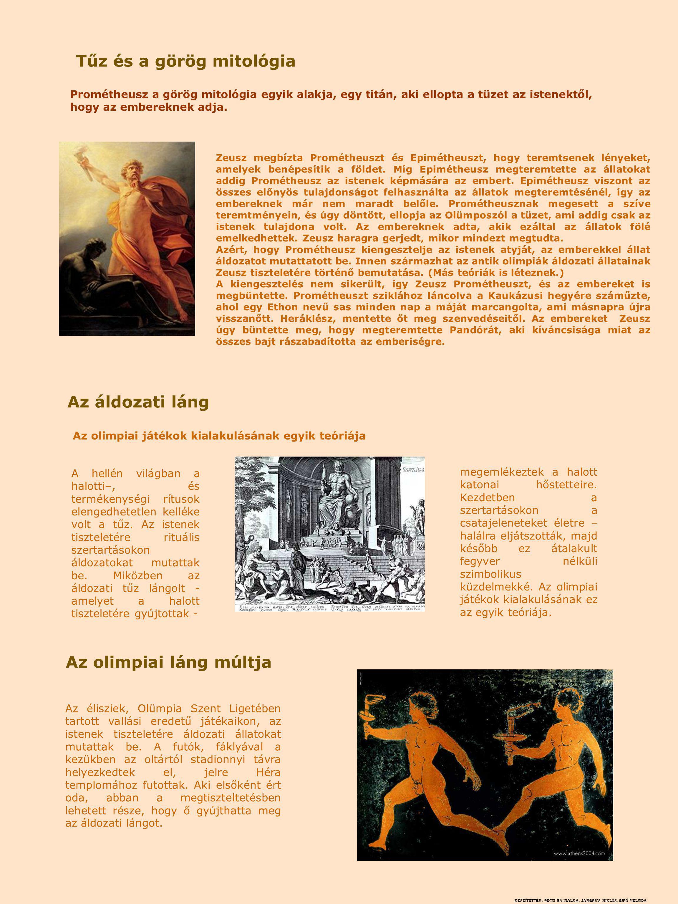 Az áldozati láng Prométheusz a görög mitológia egyik alakja, egy titán, aki ellopta a tüzet az istenektől, hogy az embereknek adja. Az olimpiai láng m