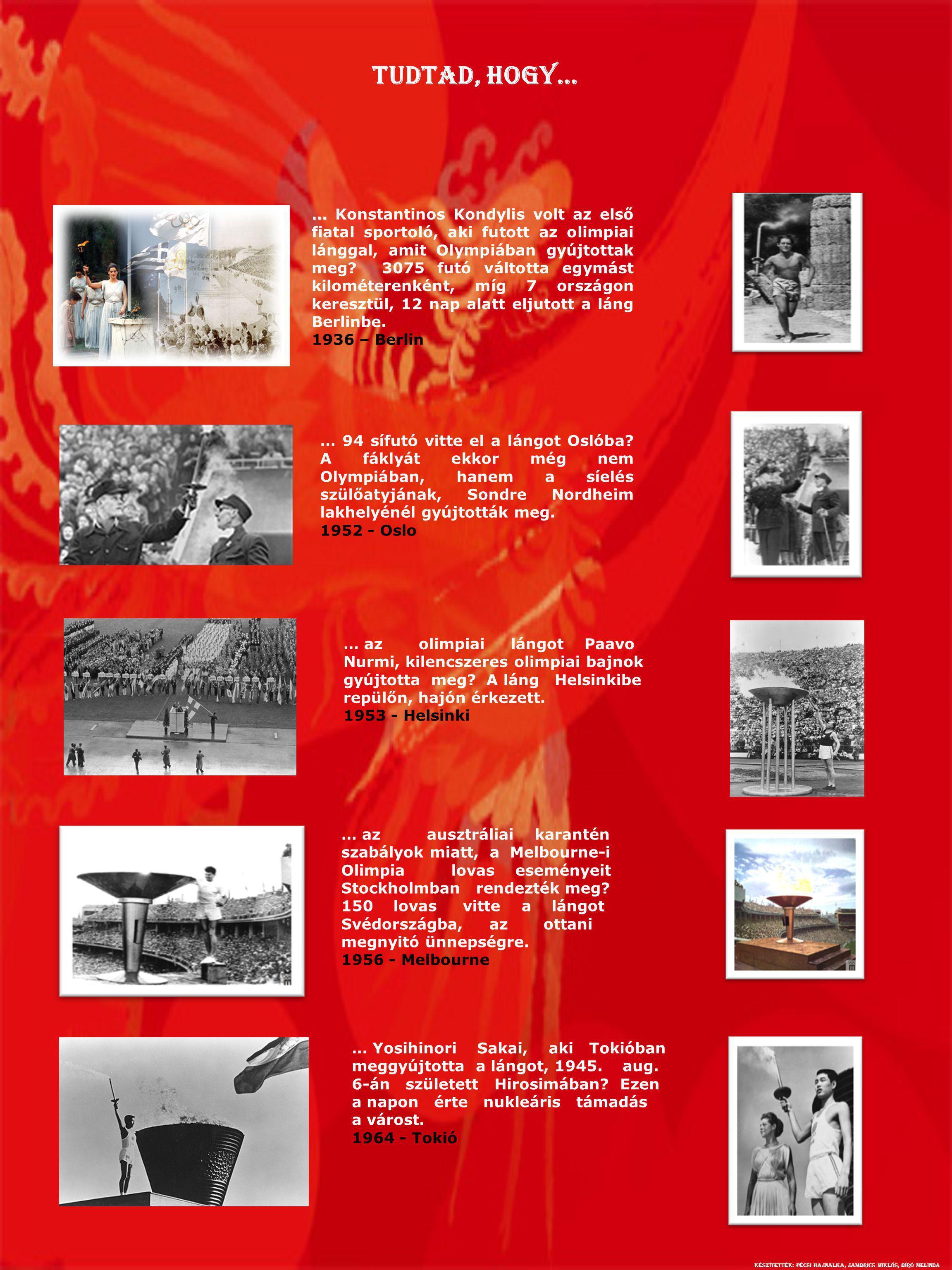 Tudtad, hogy… … az olimpiai lángot Paavo Nurmi, kilencszeres olimpiai bajnok gyújtotta meg? A láng Helsinkibe repülőn, hajón érkezett. 1953 - Helsinki