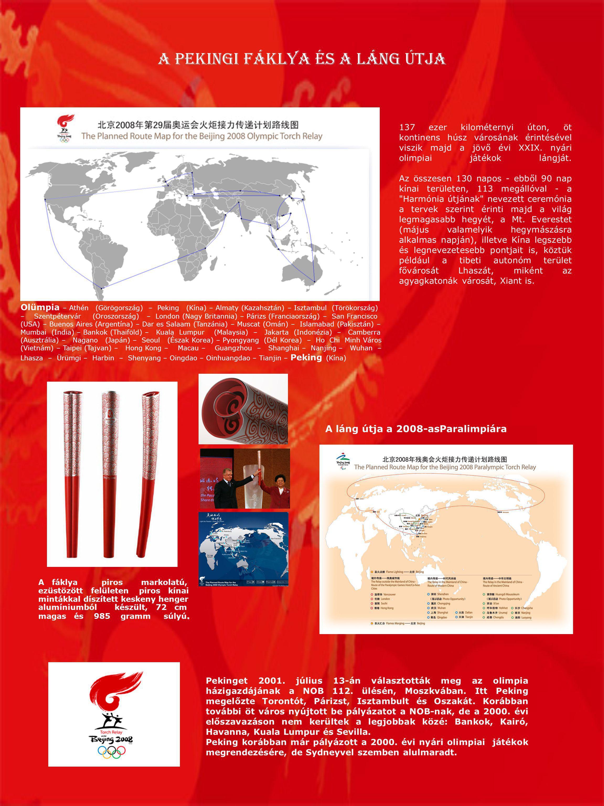 A pekingi fáklya és a Láng Útja. A fáklya piros markolatú, ezüstözött felületen piros kínai mintákkal díszített keskeny henger alumíniumból készült, 7