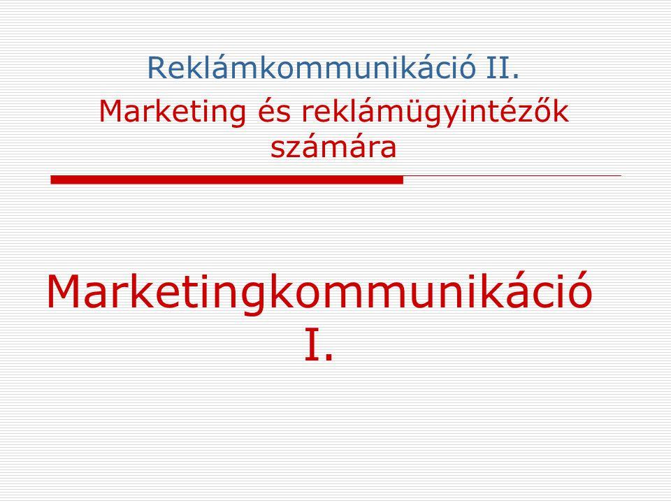 Marketingkommunikáció I. Reklámkommunikáció II. Marketing és reklámügyintézők számára