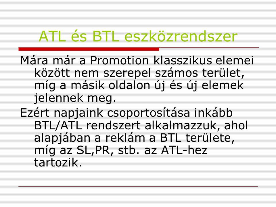 ATL és BTL eszközrendszer Mára már a Promotion klasszikus elemei között nem szerepel számos terület, míg a másik oldalon új és új elemek jelennek meg.