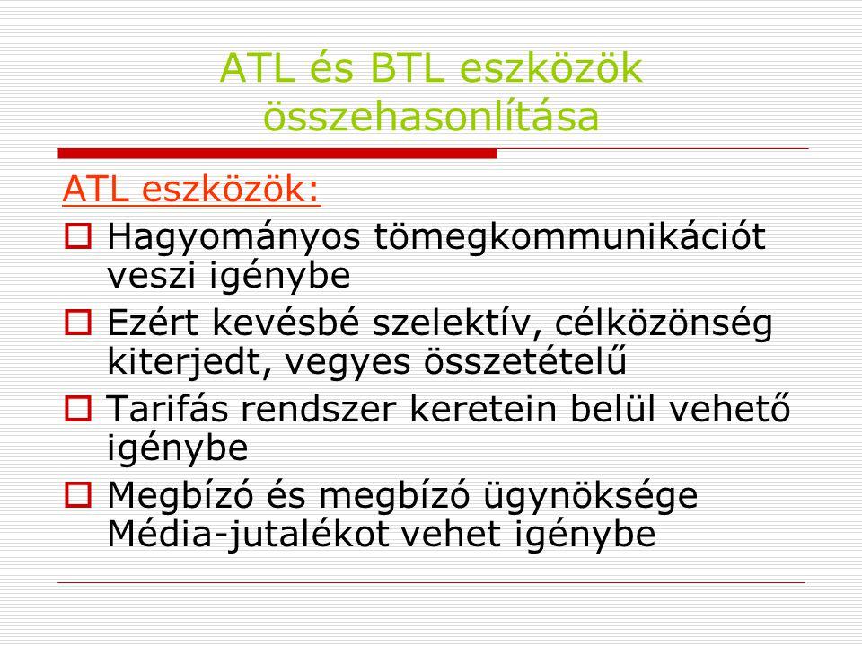 ATL és BTL eszközök összehasonlítása ATL eszközök:  Hagyományos tömegkommunikációt veszi igénybe  Ezért kevésbé szelektív, célközönség kiterjedt, ve