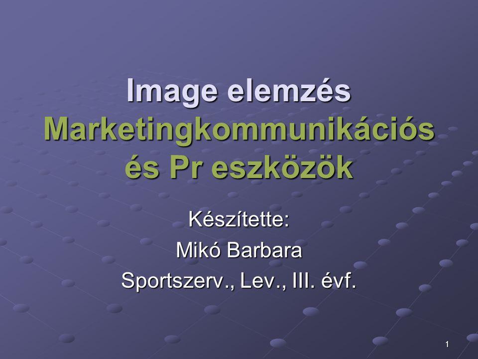1 Image elemzés Marketingkommunikációs és Pr eszközök Készítette: Mikó Barbara Sportszerv., Lev., III.