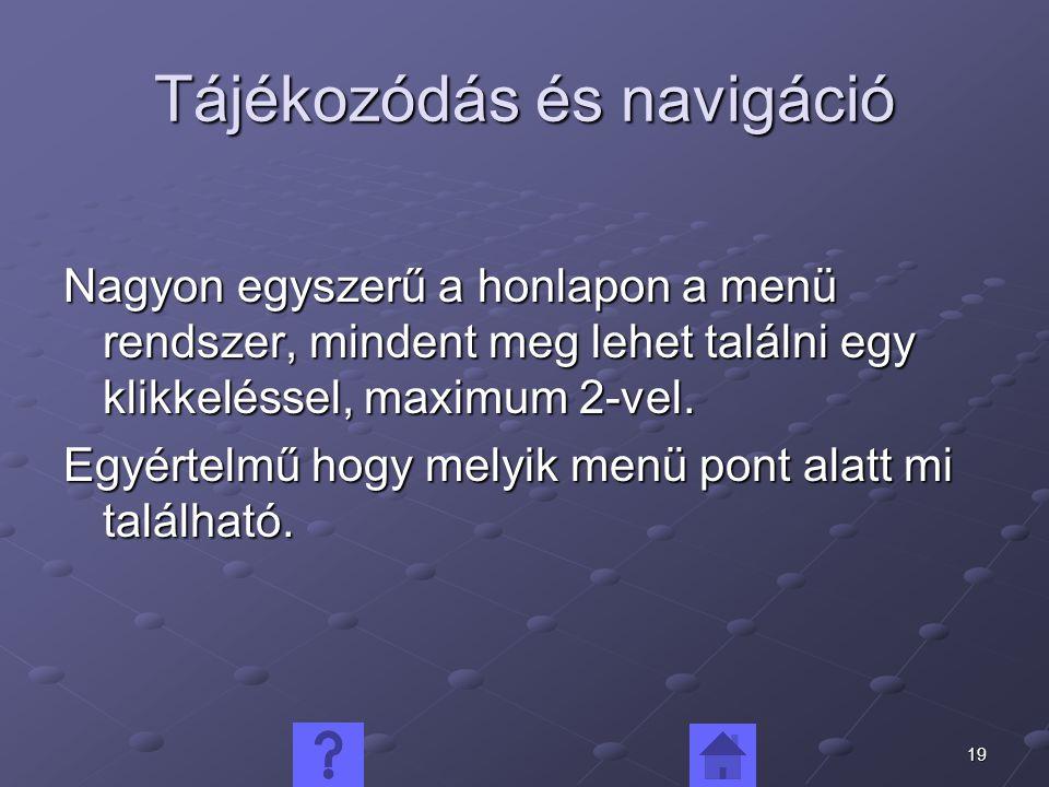 19 Tájékozódás és navigáció Nagyon egyszerű a honlapon a menü rendszer, mindent meg lehet találni egy klikkeléssel, maximum 2-vel.