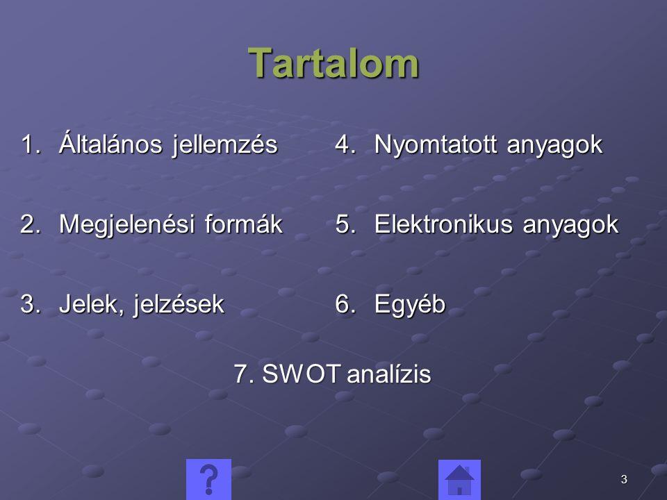 3 Tartalom 1.Általános jellemzés 2.Megjelenési formák 3.Jelek, jelzések 4.Nyomtatott anyagok 5.Elektronikus anyagok 6.Egyéb 7.