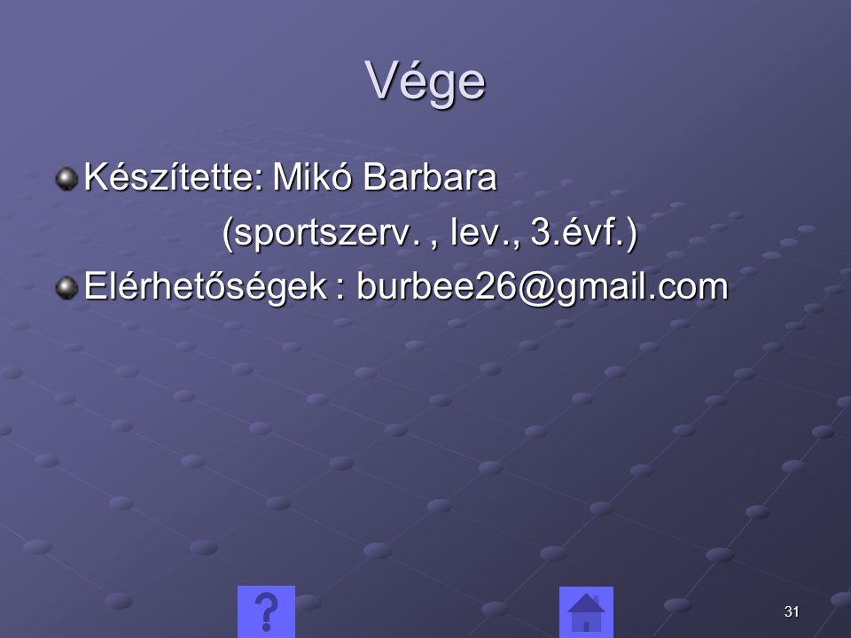 31 Vége Készítette: Mikó Barbara (sportszerv., lev., 3.évf.) Elérhetőségek : burbee26@gmail.com