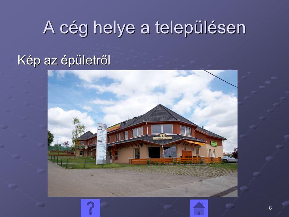 8 A cég helye a településen Kép az épületről