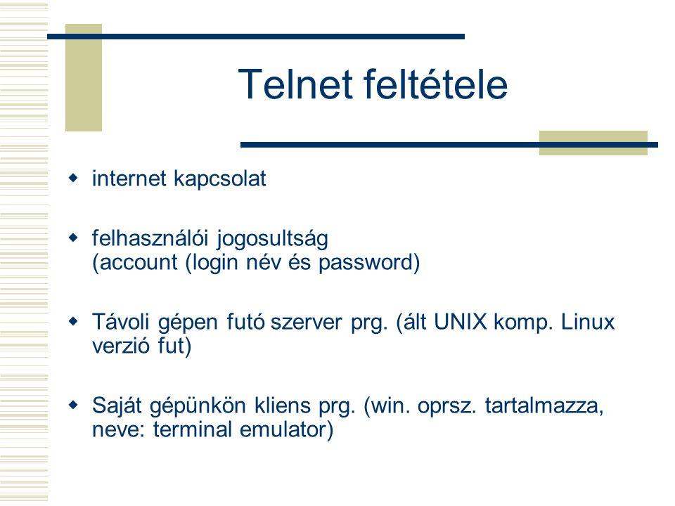 Telnet feltétele  internet kapcsolat  felhasználói jogosultság (account (login név és password)  Távoli gépen futó szerver prg. (ált UNIX komp. Lin