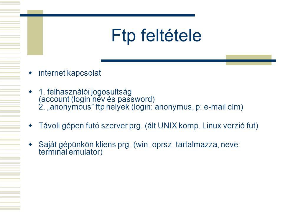 """Ftp feltétele  internet kapcsolat  1. felhasználói jogosultság (account (login név és password) 2. """"anonymous"""" ftp helyek (login: anonymus, p: e-mai"""