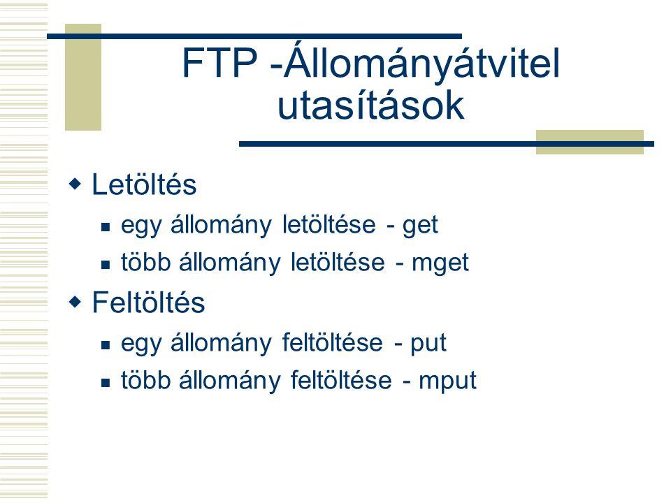 FTP -Állományátvitel utasítások  Letöltés egy állomány letöltése - get több állomány letöltése - mget  Feltöltés egy állomány feltöltése - put több állomány feltöltése - mput