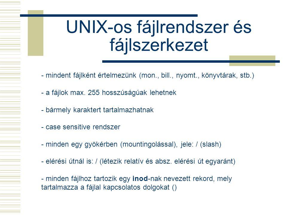 UNIX-os fájlrendszer és fájlszerkezet - mindent fájlként értelmezünk (mon., bill., nyomt., könyvtárak, stb.) - a fájlok max. 255 hosszúságúak lehetnek