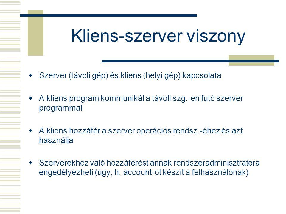 Kliens-szerver viszony  Szerver (távoli gép) és kliens (helyi gép) kapcsolata  A kliens program kommunikál a távoli szg.-en futó szerver programmal