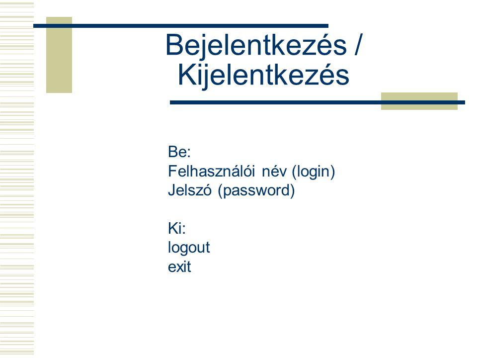 Bejelentkezés / Kijelentkezés Be: Felhasználói név (login) Jelszó (password) Ki: logout exit