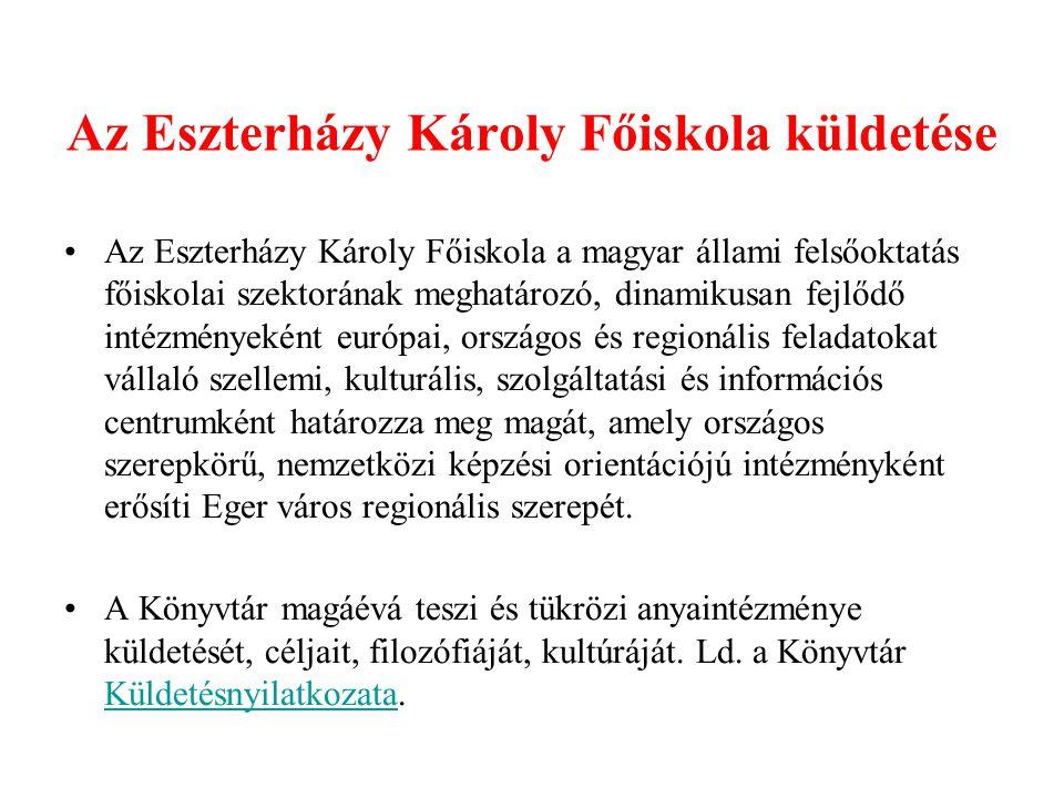 Az Eszterházy Károly Főiskola küldetése Az Eszterházy Károly Főiskola a magyar állami felsőoktatás főiskolai szektorának meghatározó, dinamikusan fejlődő intézményeként európai, országos és regionális feladatokat vállaló szellemi, kulturális, szolgáltatási és információs centrumként határozza meg magát, amely országos szerepkörű, nemzetközi képzési orientációjú intézményként erősíti Eger város regionális szerepét.