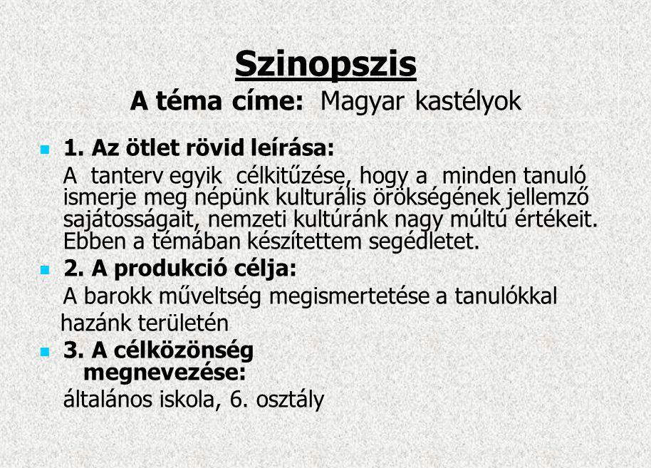 Szinopszis A téma címe: Magyar kastélyok 1. Az ötlet rövid leírása: A tanterv egyik célkitűzése, hogy a minden tanuló ismerje meg népünk kulturális ör