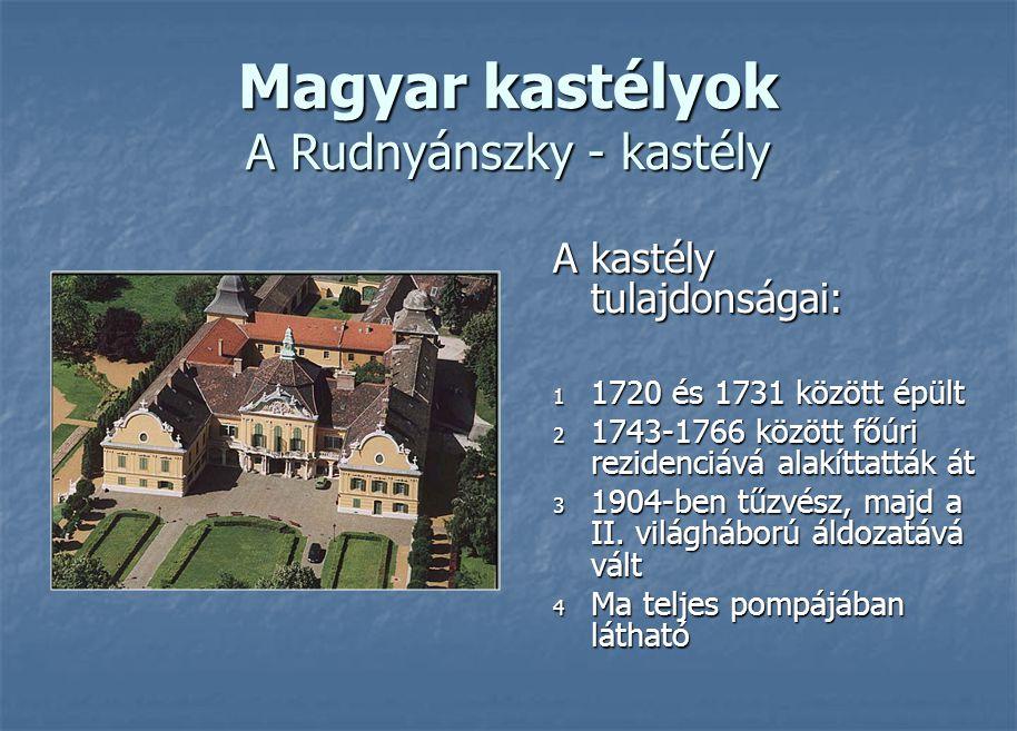 Magyar kastélyok A Rudnyánszky - kastély A kastély tulajdonságai: 1 1720 és 1731 között épült 2 1743-1766 között főúri rezidenciává alakíttatták át 3