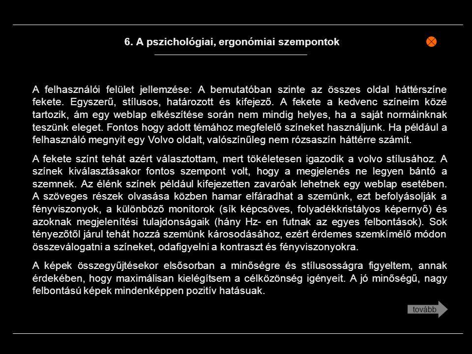 6. A pszichológiai, ergonómiai szempontok A felhasználói felület jellemzése: A bemutatóban szinte az összes oldal háttérszíne fekete. Egyszerű, stílus