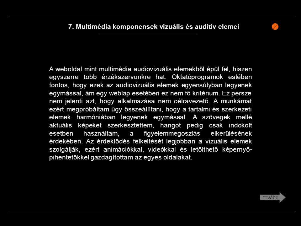 7. Multimédia komponensek vizuális és auditív elemei A weboldal mint multimédia audiovizuális elemekből épül fel, hiszen egyszerre több érzékszervünkr