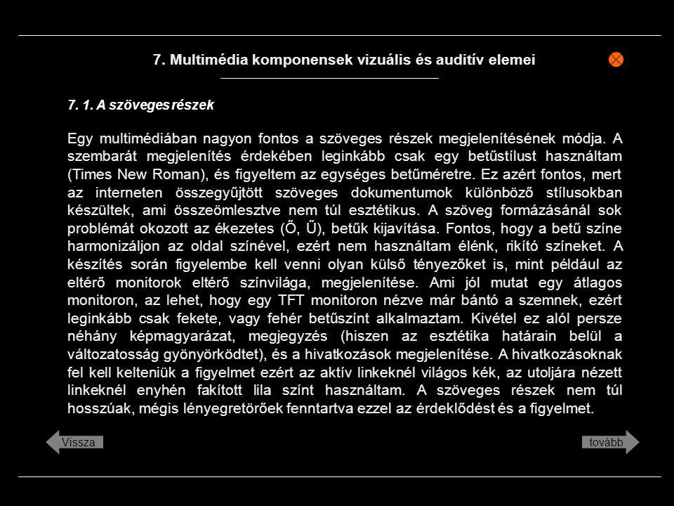 7. Multimédia komponensek vizuális és auditív elemei Egy multimédiában nagyon fontos a szöveges részek megjelenítésének módja. A szembarát megjeleníté