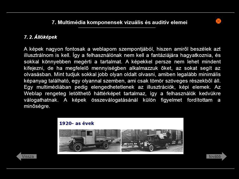 7. Multimédia komponensek vizuális és auditív elemei A képek nagyon fontosak a weblapom szempontjából, hiszen amiről beszélek azt illusztrálnom is kel