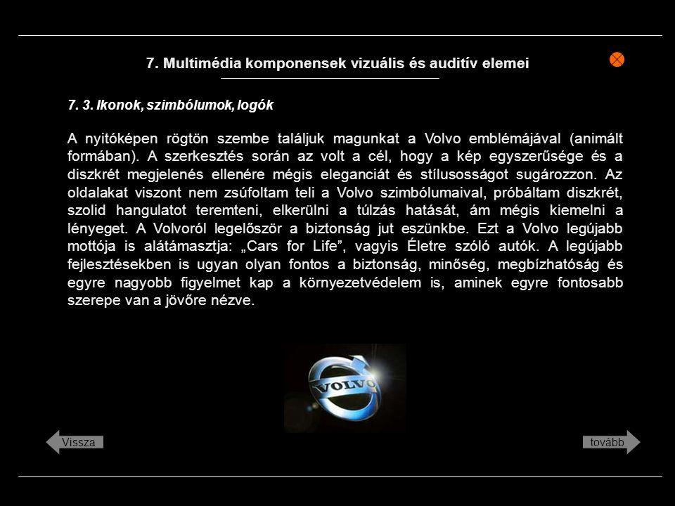 7. Multimédia komponensek vizuális és auditív elemei A nyitóképen rögtön szembe találjuk magunkat a Volvo emblémájával (animált formában). A szerkeszt