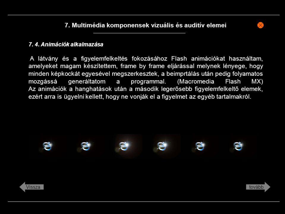 7. Multimédia komponensek vizuális és auditív elemei A látvány és a figyelemfelkeltés fokozásához Flash animációkat használtam, amelyeket magam készít