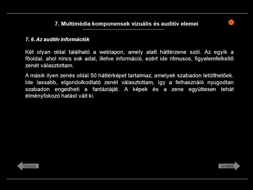 7. Multimédia komponensek vizuális és auditív elemei Két olyan oldal található a weblapon, amely alatt háttérzene szól. Az egyik a főoldal, ahol nincs