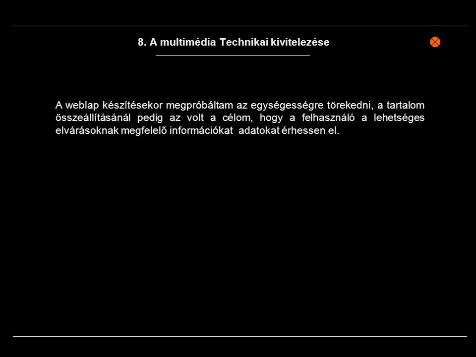 8. A multimédia Technikai kivitelezése A weblap készítésekor megpróbáltam az egységességre törekedni, a tartalom összeállításánál pedig az volt a célo