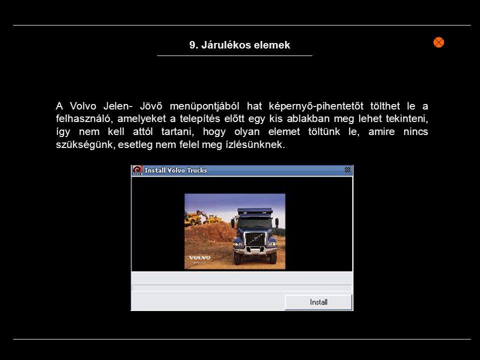 9. Járulékos elemek A Volvo Jelen- Jövő menüpontjából hat képernyő-pihentetőt tölthet le a felhasználó, amelyeket a telepítés előtt egy kis ablakban m