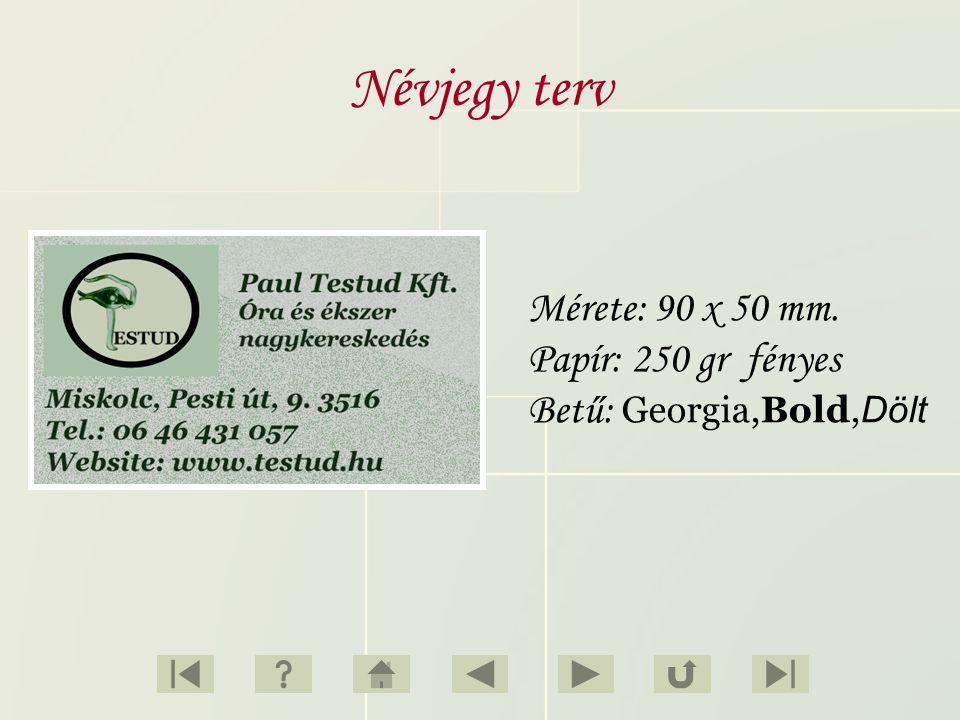 Névjegy terv Mérete: 90 x 50 mm. Papír: 250 gr fényes Betű: Georgia,Bold, Dölt