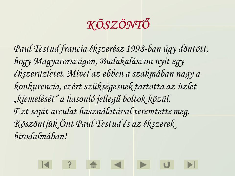 Paul Testud francia ékszerész 1998-ban úgy döntött, hogy Magyarországon, Budakalászon nyit egy ékszerüzletet. Mivel az ebben a szakmában nagy a konkur