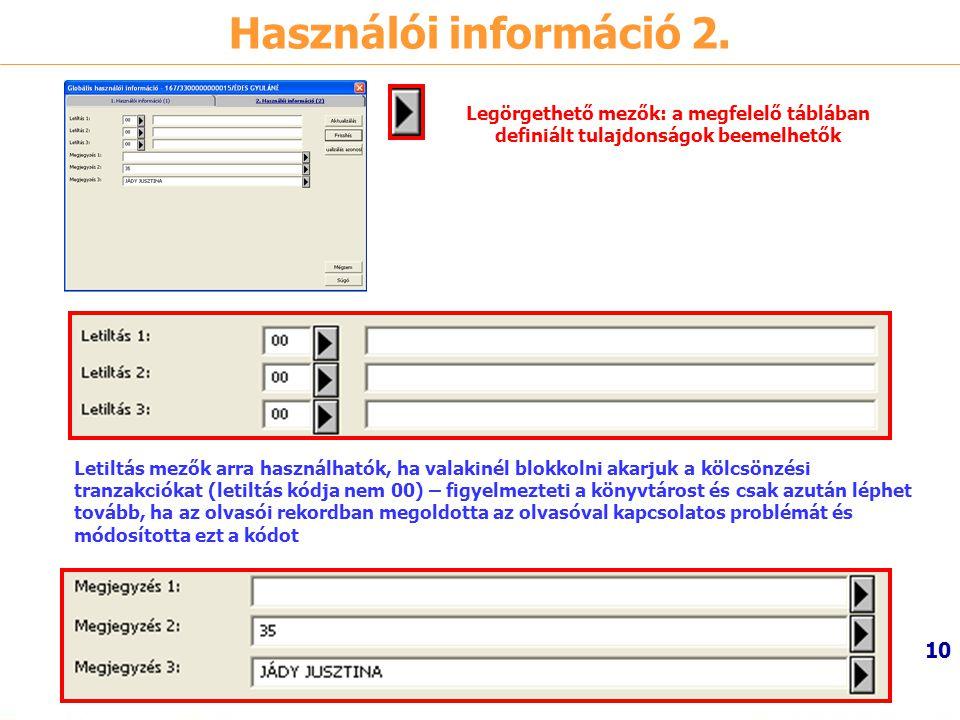 10 Használói információ 2. Legörgethető mezők: a megfelelő táblában definiált tulajdonságok beemelhetők Letiltás mezők arra használhatók, ha valakinél