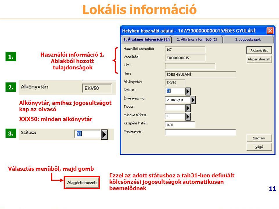 11 Lokális információ Használói információ 1. Ablakból hozott tulajdonságok Alkönyvtár, amihez jogosultságot kap az olvasó XXX50: minden alkönyvtár Vá