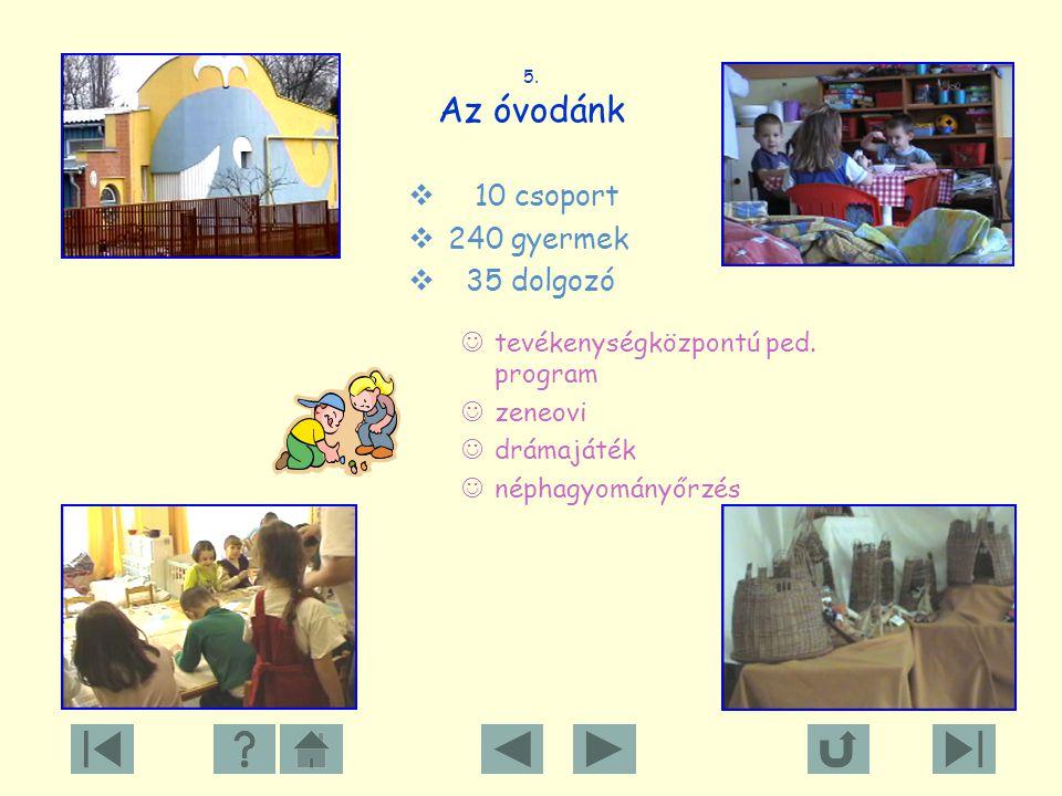5.Az óvodánk  10 csoport  240 gyermek  35 dolgozó tevékenységközpontú ped.