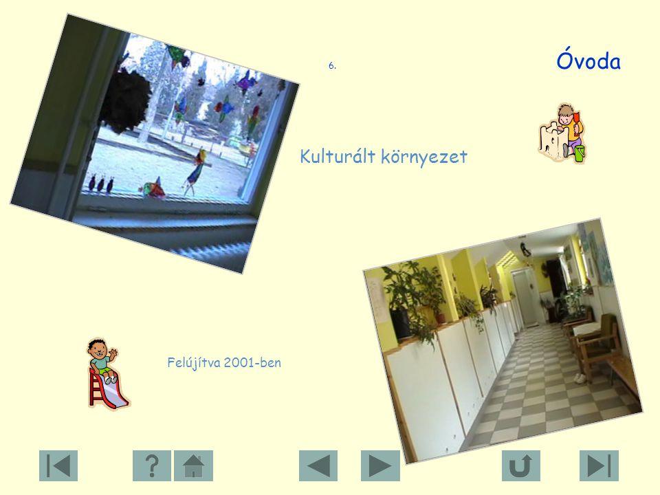 6. Óvoda Kulturált környezet Felújítva 2001-ben
